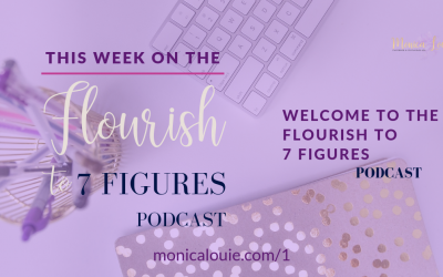 Welcome to the Flourish to 7 Figures Podcast!