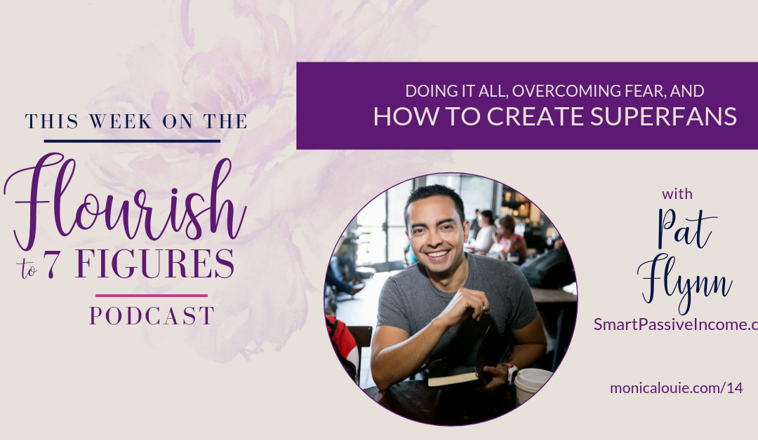 Doing It All, Overcoming Fear, and How to Create Superfans with Pat Flynn (Plus, a Giveaway!)