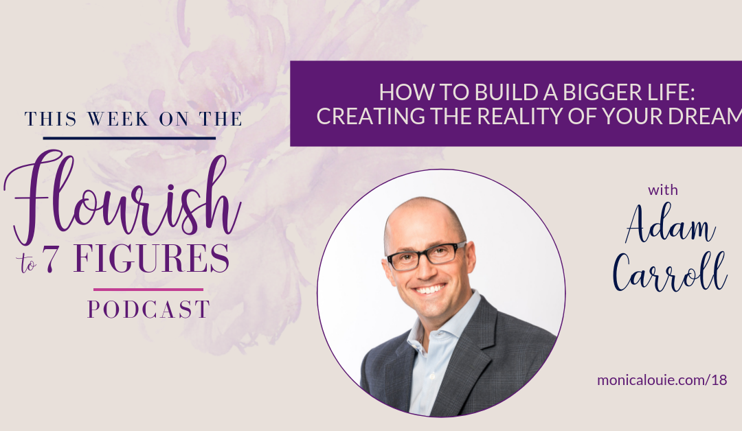 How to Build a Bigger Life: Creating the Reality of Your Dreams with Adam Carroll