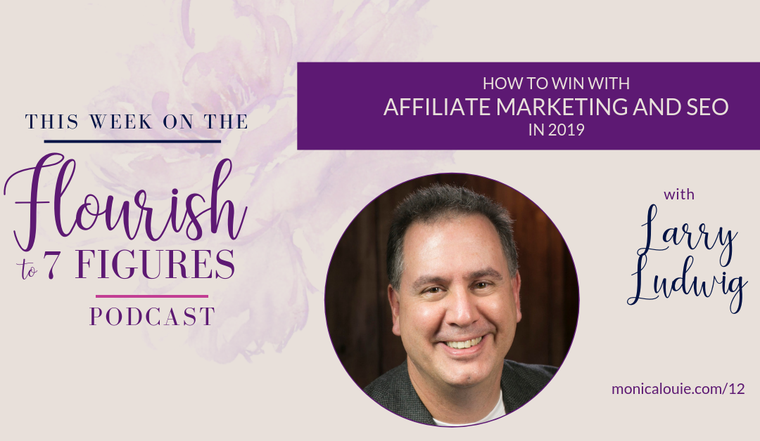 How to Win with Affiliate Marketing and SEO in 2019 with Larry Ludwig