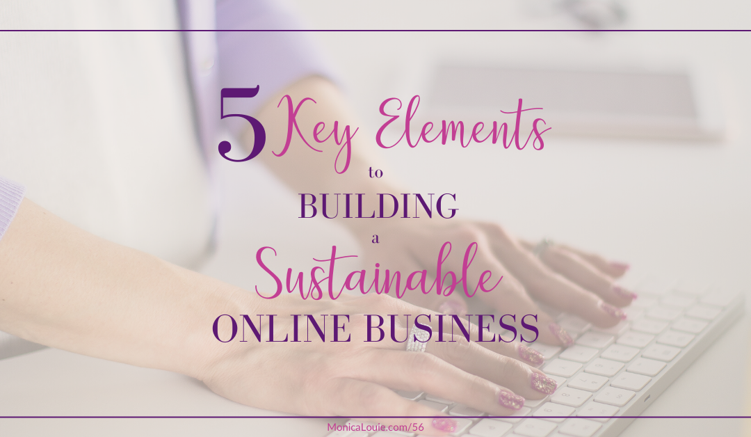 The 5 Key Elements You Need to Build a Sustainable Online Business