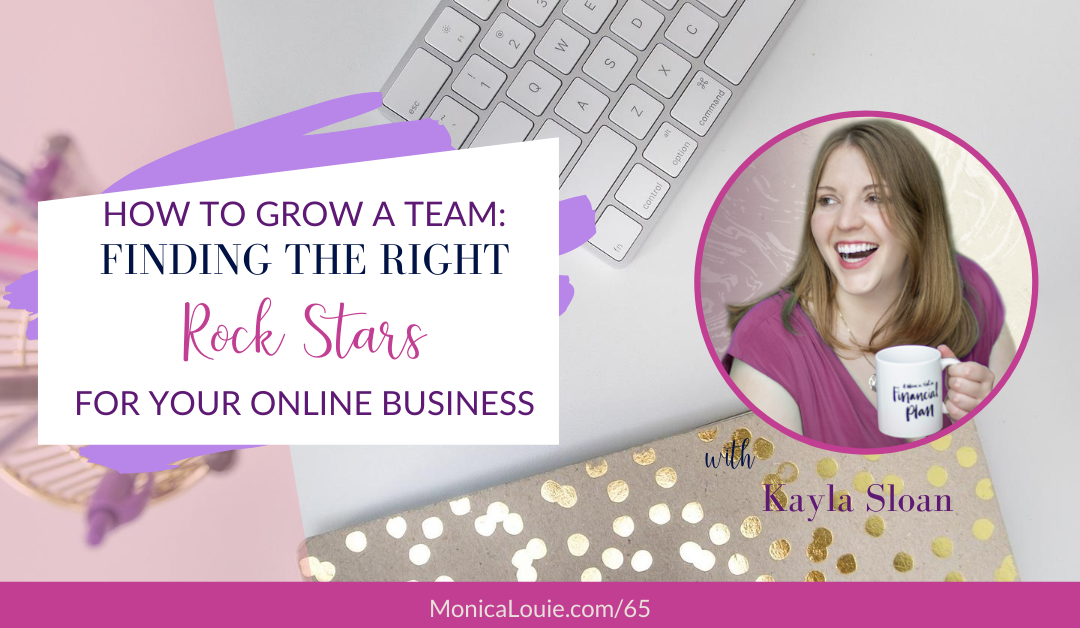 How to Grow a Team: Finding the Right Rock Stars for Your Online Business with Kayla Sloan