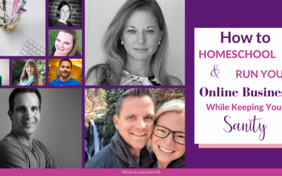 How to Homeschool and Run Your Online Business While Keeping Your Sanity: Tips, Advice, and Routines from 8 Experts Who've Been Doing It Successfully For Years!