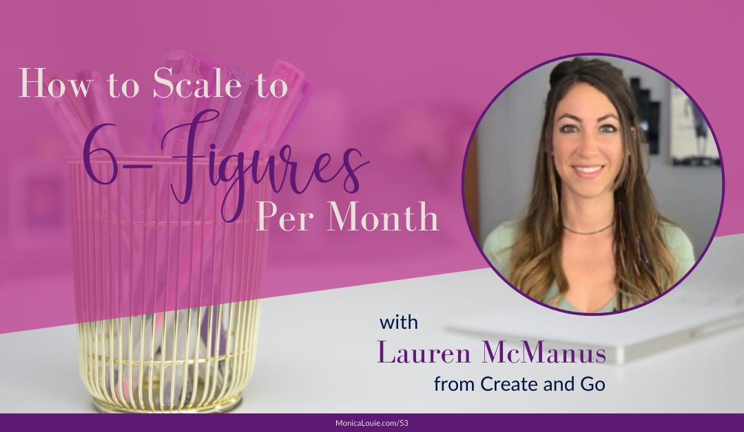 How to Scale to 6-Figures Per Month with Lauren McManus from Create and Go