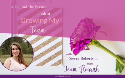 A Behind-the-Scenes Look at Growing My Team with Sierra Robertson of Team Flourish!