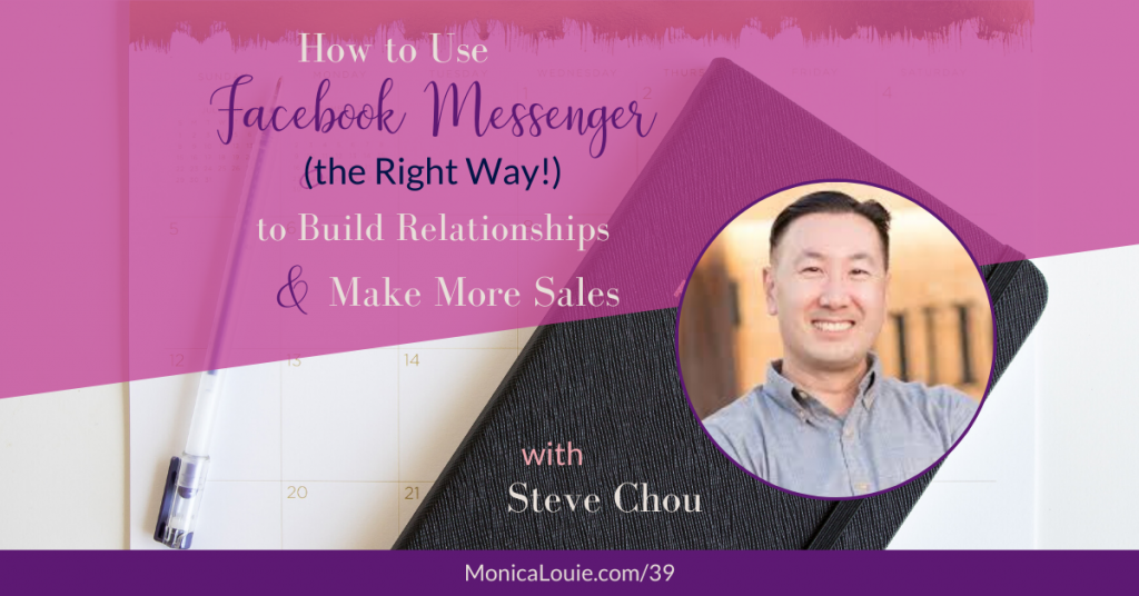 How to Use Facebook Messenger (the Right Way!) to Build Relationships and Make More Sales with Steve Chou
