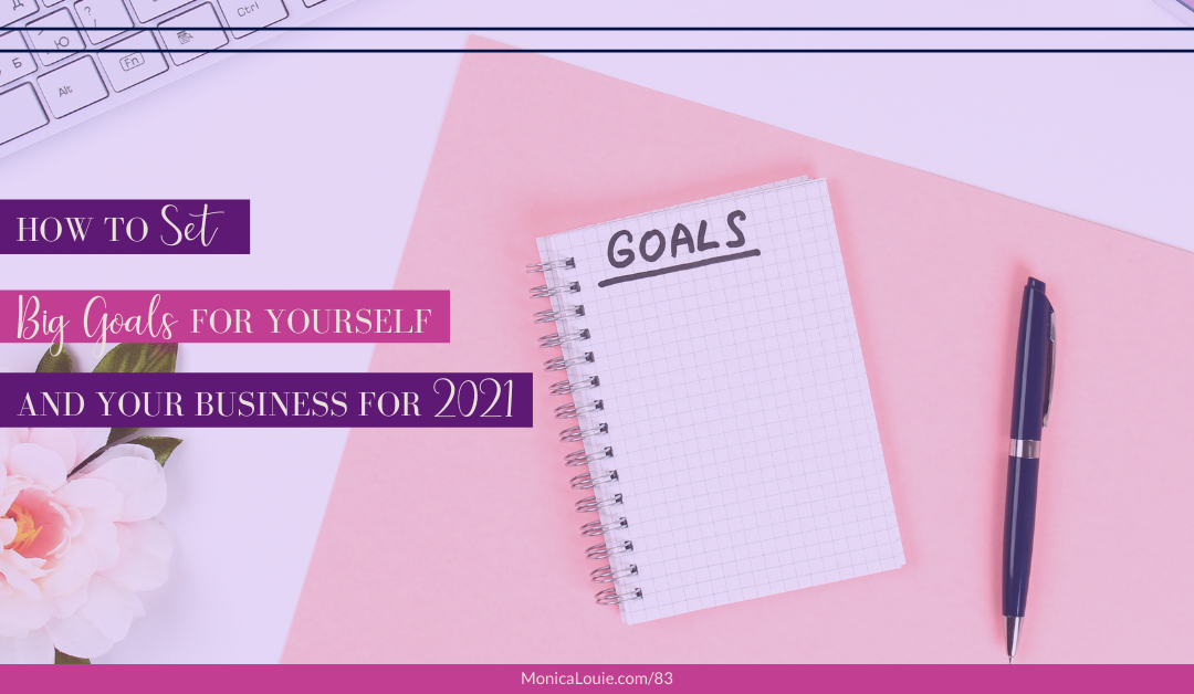 How to Set and Achieve Big Goals for Yourself and Your Business in 2021