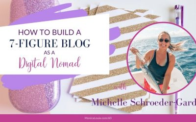 How to Build a 7-Figure Blog as a Digital Nomad with Michelle Schroeder-Gardner