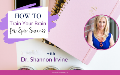 How to Train Your Brain for Epic Success with Dr. Shannon Irvine