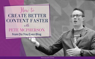 How to Create Better Content Faster with Pete McPherson from Do You Even Blog