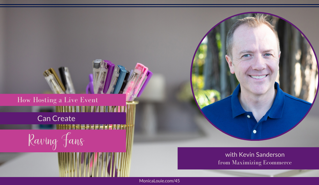 How Hosting a Live Event Can Create Raving Fans with Kevin Sanderson from Maximizing Ecommerce
