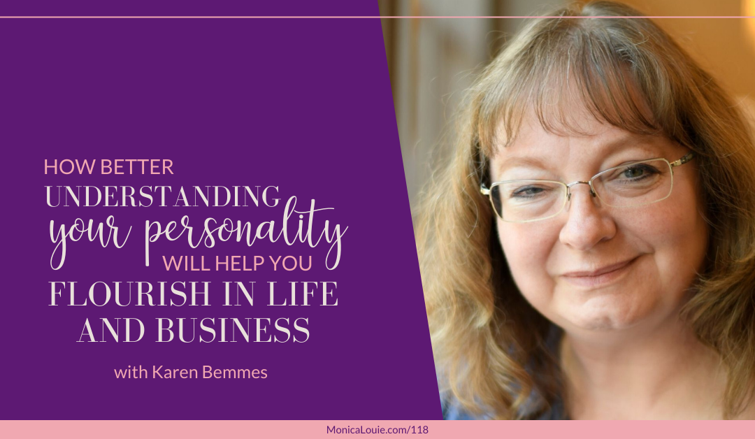 How Better Understanding Your Personality Will Help You Flourish in Life and Business with Karen Bemmes