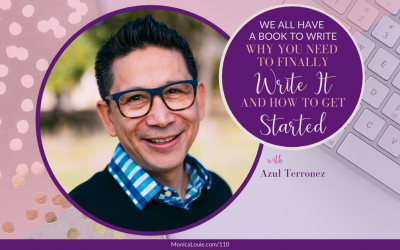 We All Have a Book to Write: Why You Need to Finally Write It and How to Get Started with Azul Terronez