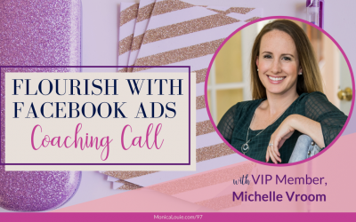 Flourish with Facebook Ads Coaching Call with VIP Member, Michelle Vroom
