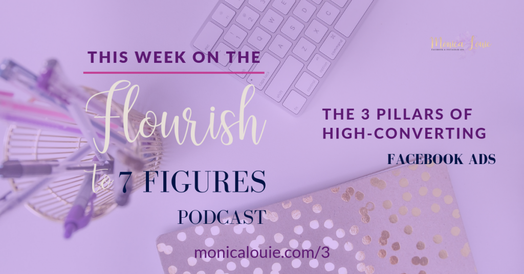 The 3 Pillars of High-Converting Facebook Ads: Flourish to 7 Figures Podcast Episode 3