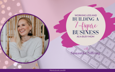 Working Less and Building a 7-Figure Business as a Busy Mom with Samantha Siffring