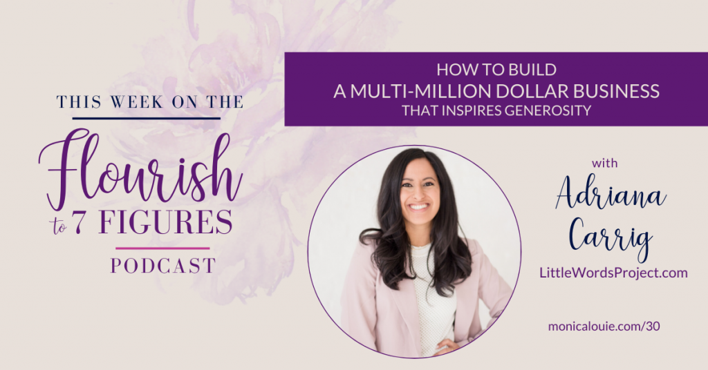 How to Build a Multi-Million Dollar Business that Inspires Generosity with Adriana Carrig from Little Words Project | Flourish to 7 Figures Podcast Episode 30